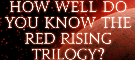 Quiz: How well do you know the Red Rising Trilogy?