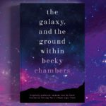 Read an extract from Becky Chambers' The Galaxy and The Ground Within