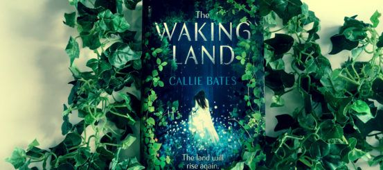 Read an extract from The Waking Land by Callie Bates!